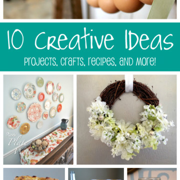 10 Creative Ideas!   Projects, crafts, recipes, and more!