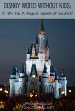 Disney World Without Kids: 10 Tips For A Magical Grown-Up Vacation!