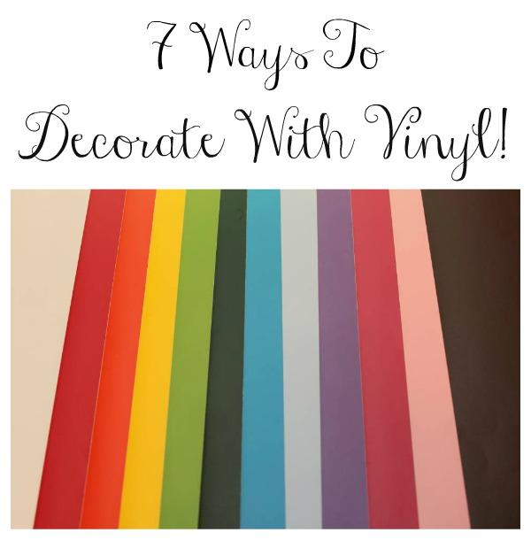 7 Ways To Decorate With Vinyl!