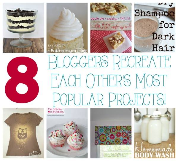 8 bloggers recreate each others' most popular projects!