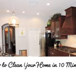 These tips and tricks will teach you how to clean your home in just 10 minutes!