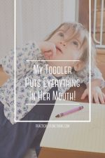 My Toddler Puts Everything In Her Mouth!