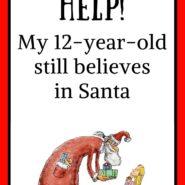 Is Santa Claus real? Help! My 12-year old still believes in Santa!