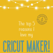 5 reasons i love my cricut maker